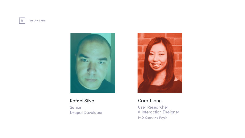 WHO WE ARE Cara Tsang User Researcher