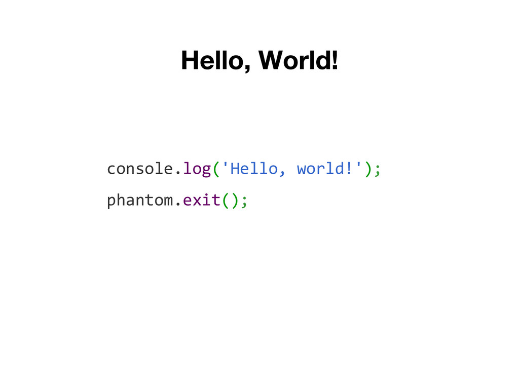 console.log('Hello, world!'); phantom.exit();