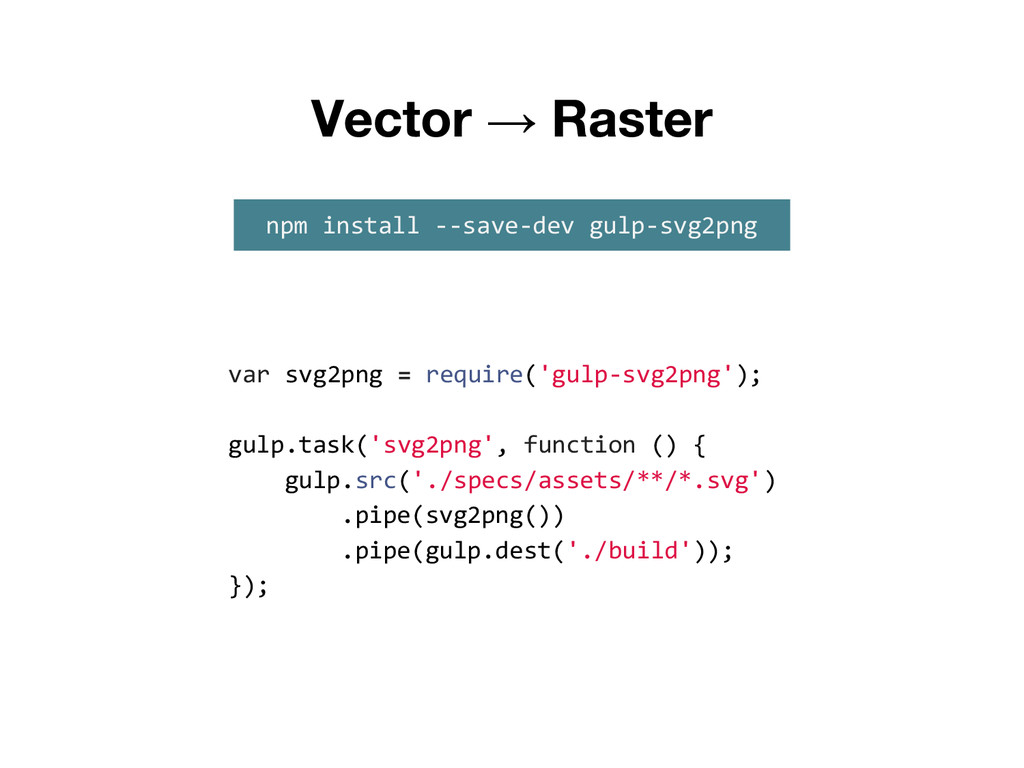 → var svg2png = require('gulp-svg2png'); gulp.t...
