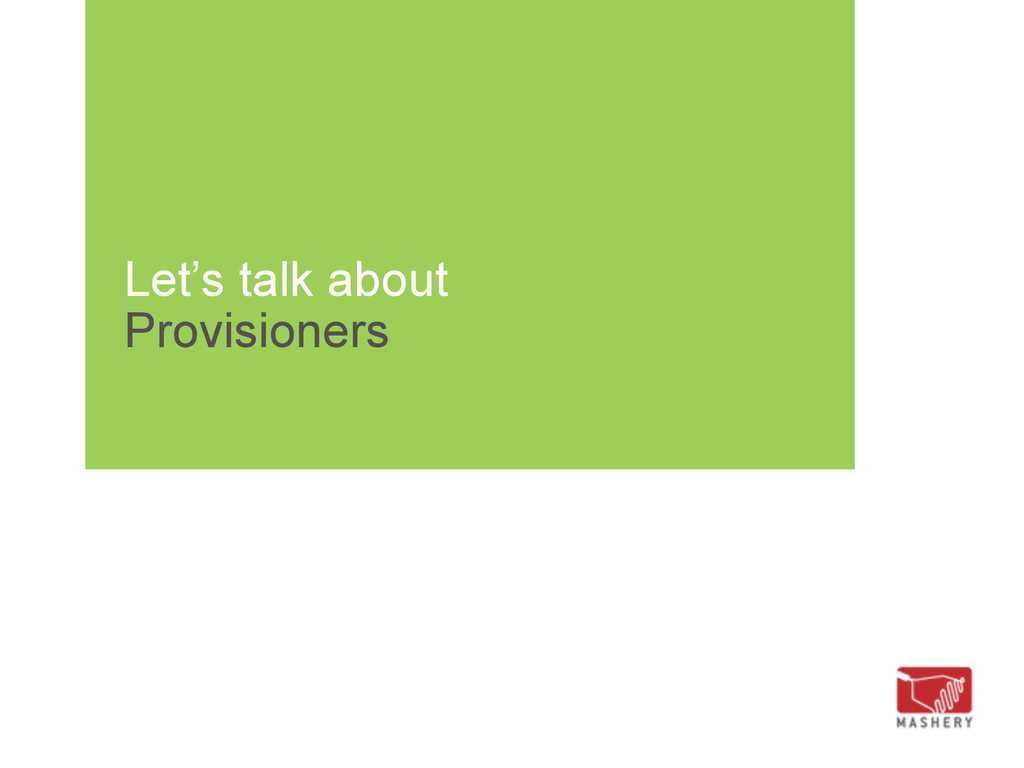 Let's talk about Provisioners