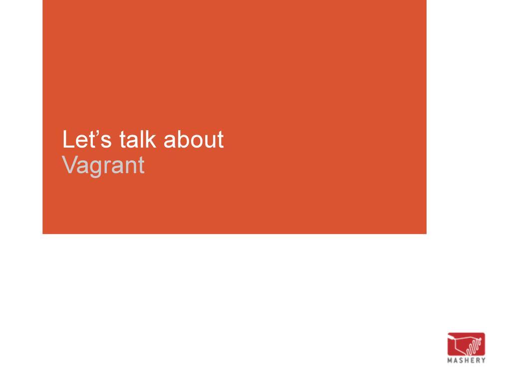 Let's talk about Vagrant