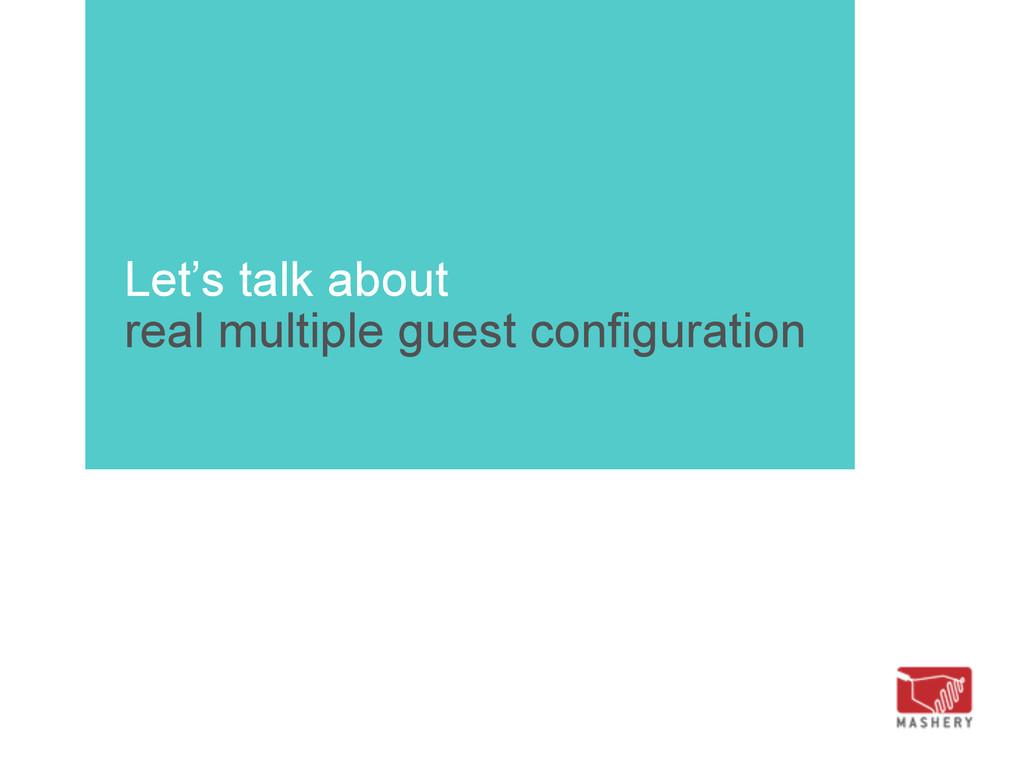 Let's talk about real multiple guest configurat...