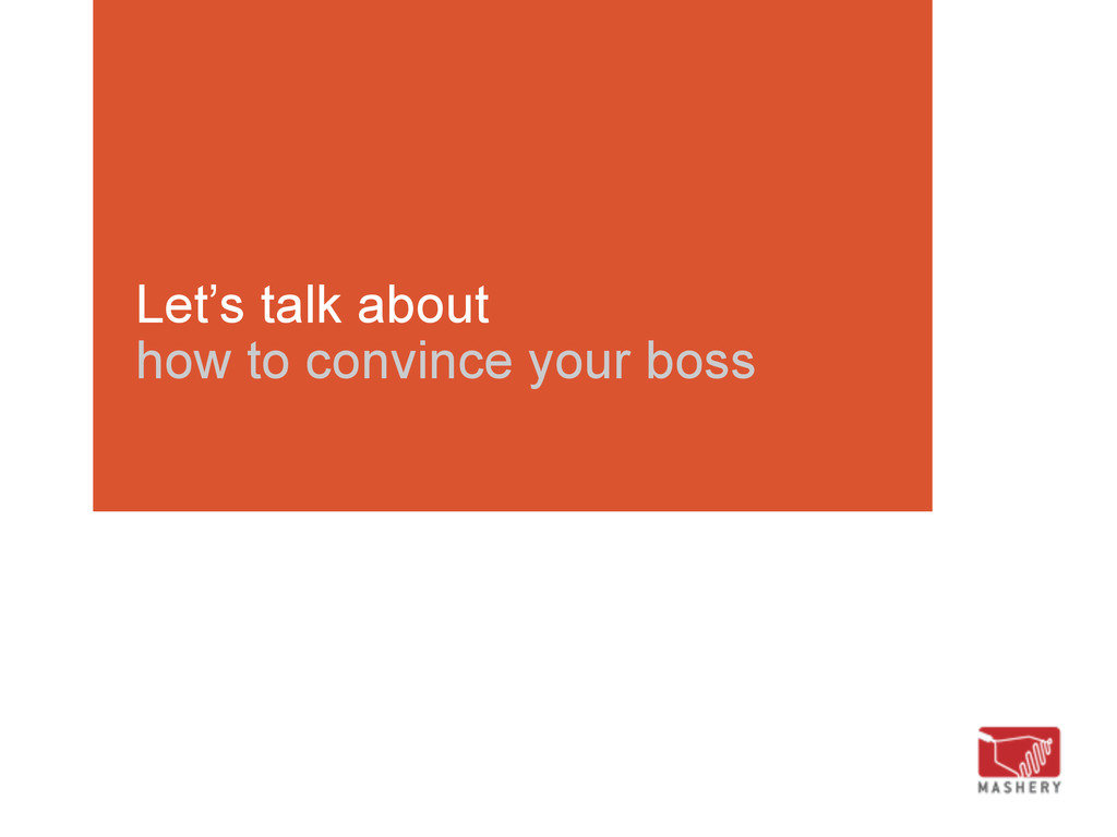 Let's talk about how to convince your boss