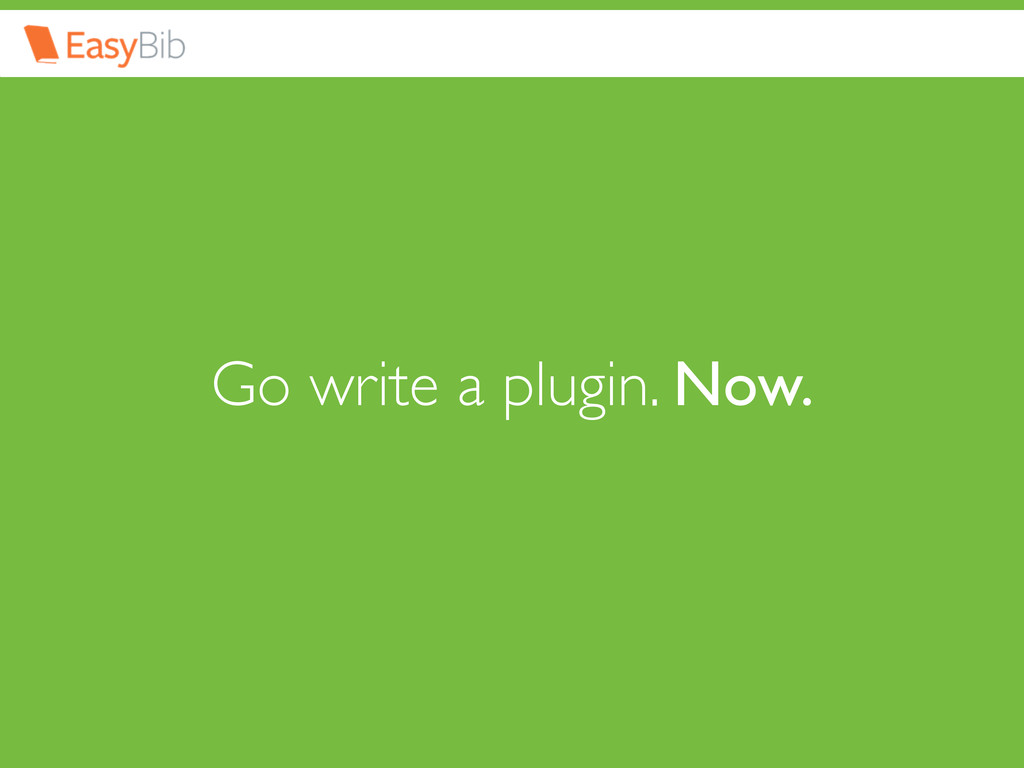 Go write a plugin. Now.