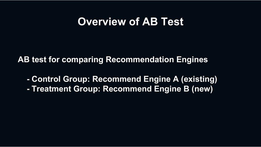 Overview of AB Test AB test for comparing Recom...