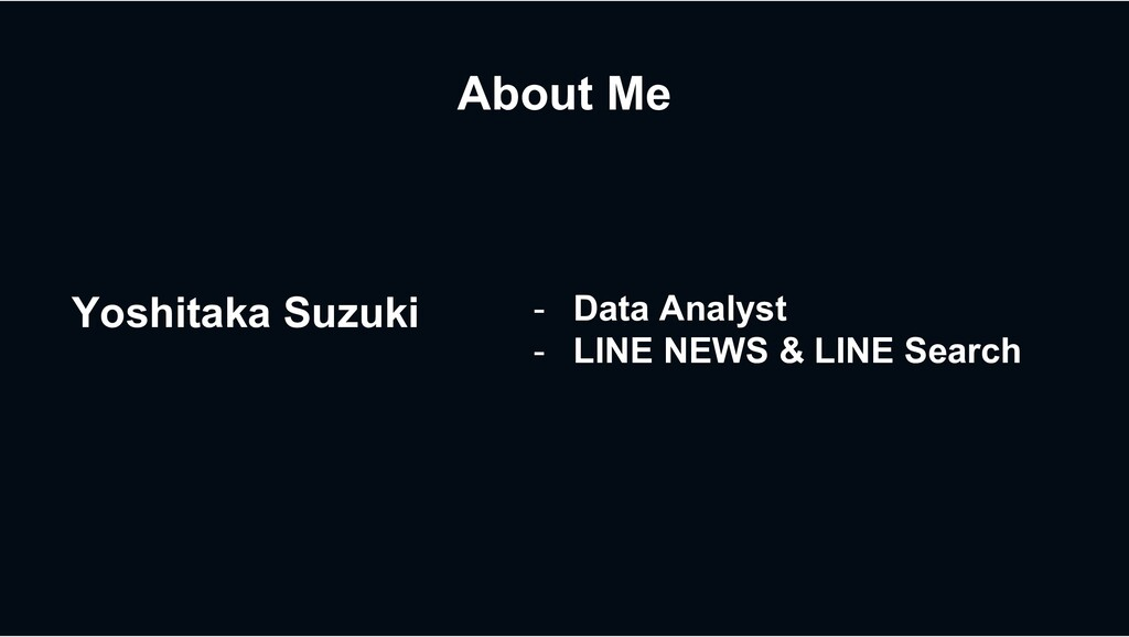 About Me Yoshitaka Suzuki - Data Analyst - LINE...