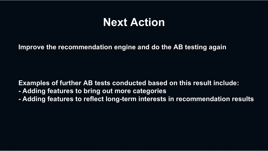 Next Action Improve the recommendation engine a...