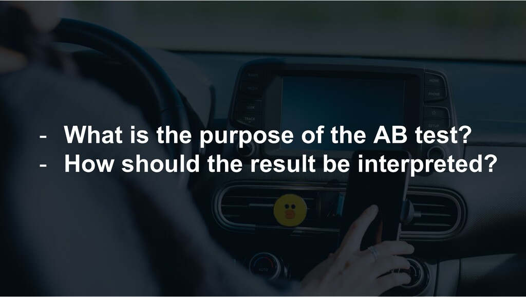 - What is the purpose of the AB test? - How sho...