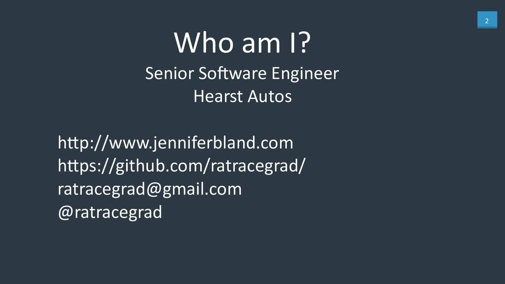 2 Who am I? Senior So/ware Engineer Hearst Auto...