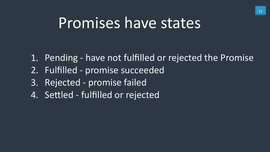 12 Promises have states 1. Pending - have not f...