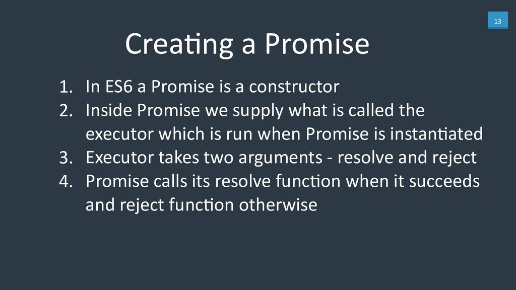 13 CreaKng a Promise 1. In ES6 a Promise is a c...