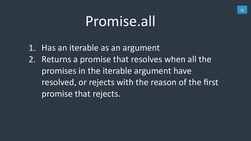 19 Promise.all 1. Has an iterable as an argumen...