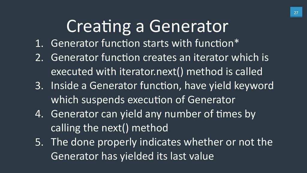 27 CreaKng a Generator 1. Generator funcKon sta...