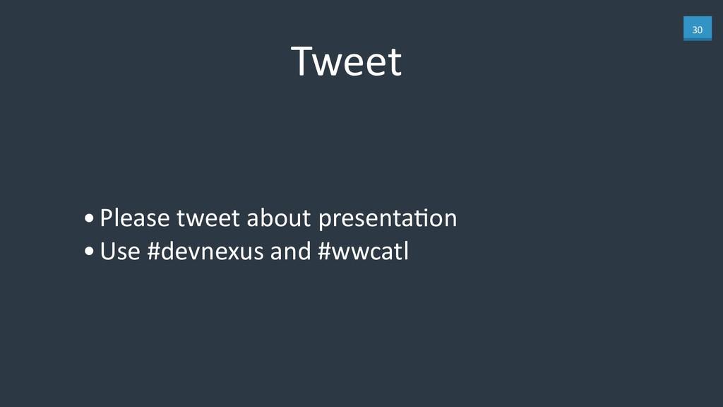 30 Tweet •Please tweet about presentaKon •Use #...