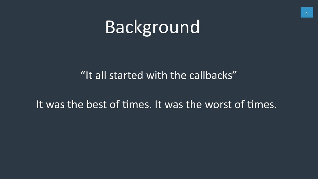 """4 Background """"It all started with the callbacks..."""