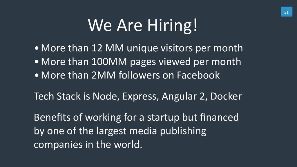 31 We Are Hiring! •More than 12 MM unique visit...