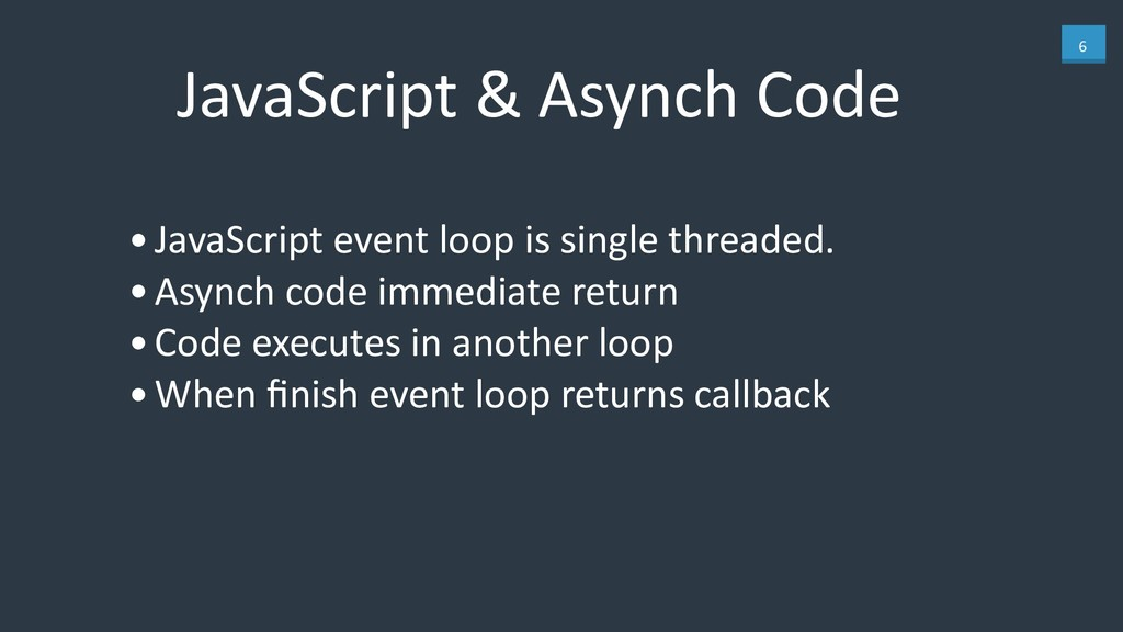 6 JavaScript & Asynch Code •JavaScript event lo...