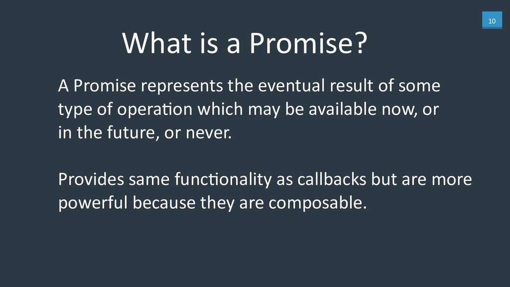 10 What is a Promise? A Promise represents the ...