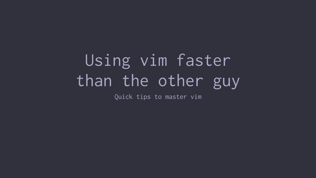 Using vim faster than the other guy Quick tips ...