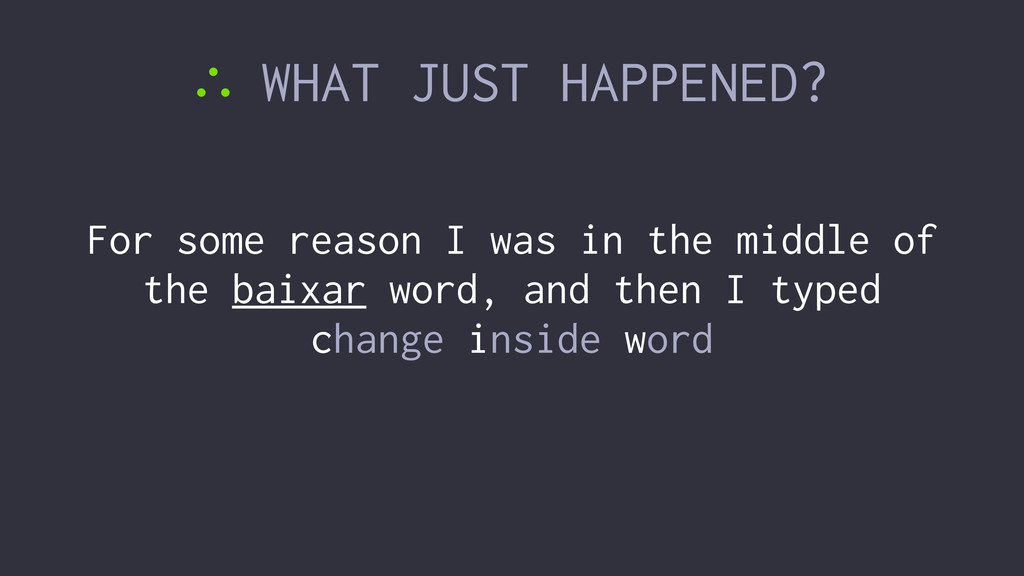 ∴ WHAT JUST HAPPENED? For some reason I was in ...