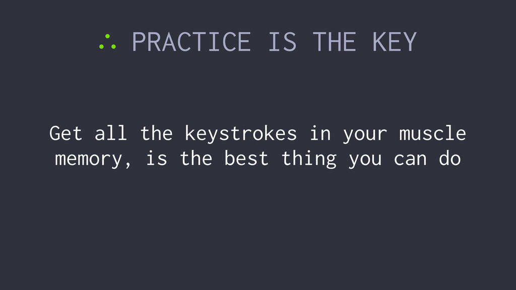 ∴ PRACTICE IS THE KEY Get all the keystrokes in...