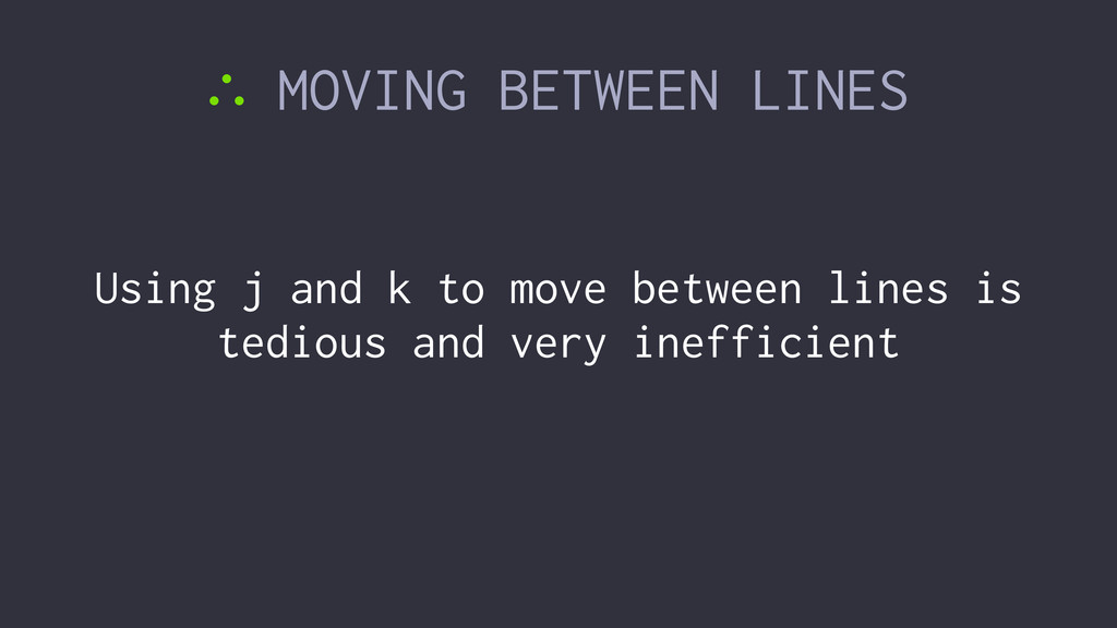∴ MOVING BETWEEN LINES Using j and k to move be...