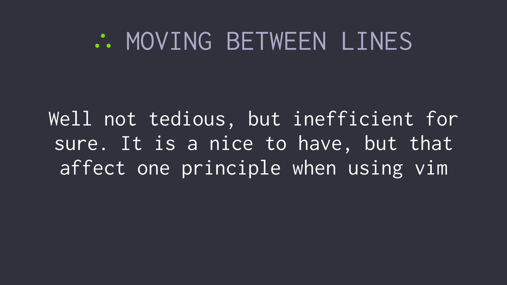 ∴ MOVING BETWEEN LINES Well not tedious, but in...