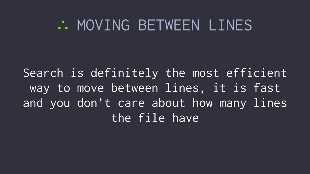 ∴ MOVING BETWEEN LINES Search is definitely the...