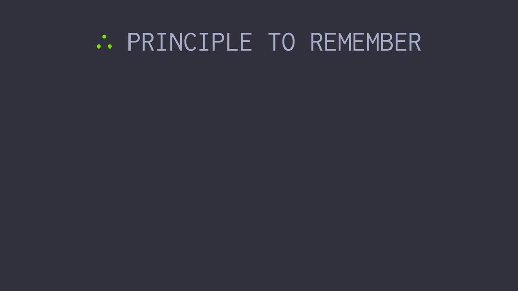 ∴ PRINCIPLE TO REMEMBER