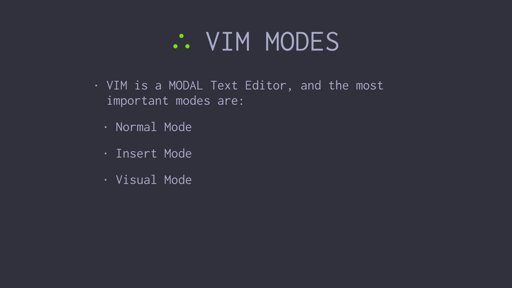 ∴ VIM MODES • VIM is a MODAL Text Editor, and t...