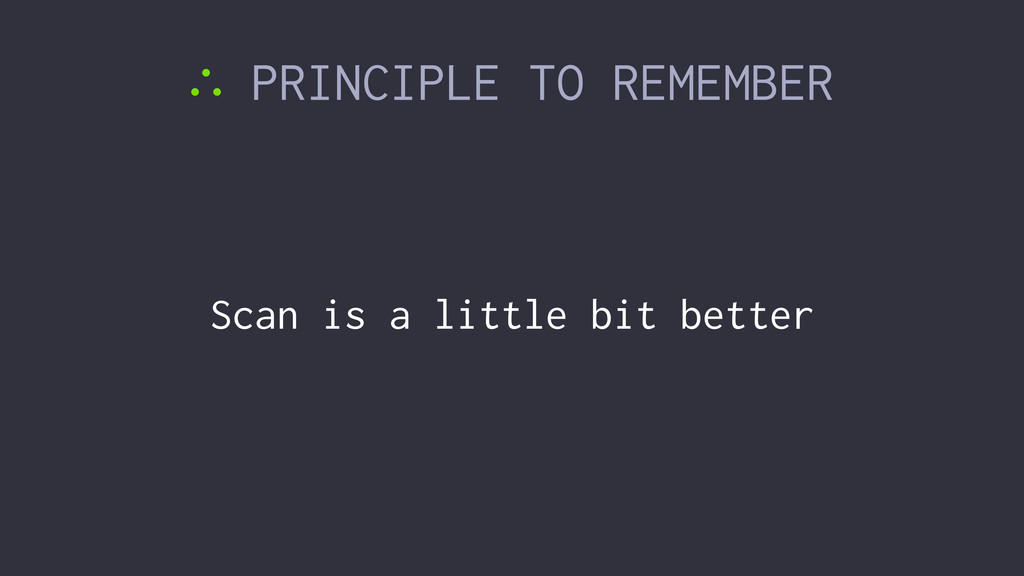 ∴ PRINCIPLE TO REMEMBER Scan is a little bit be...