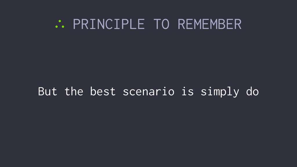 ∴ PRINCIPLE TO REMEMBER But the best scenario i...