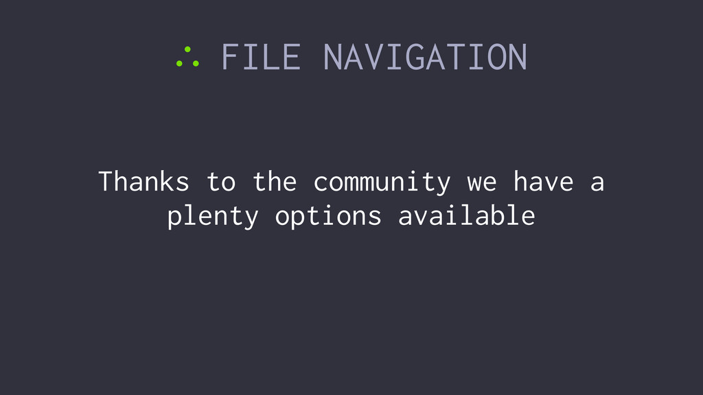 ∴ FILE NAVIGATION Thanks to the community we ha...