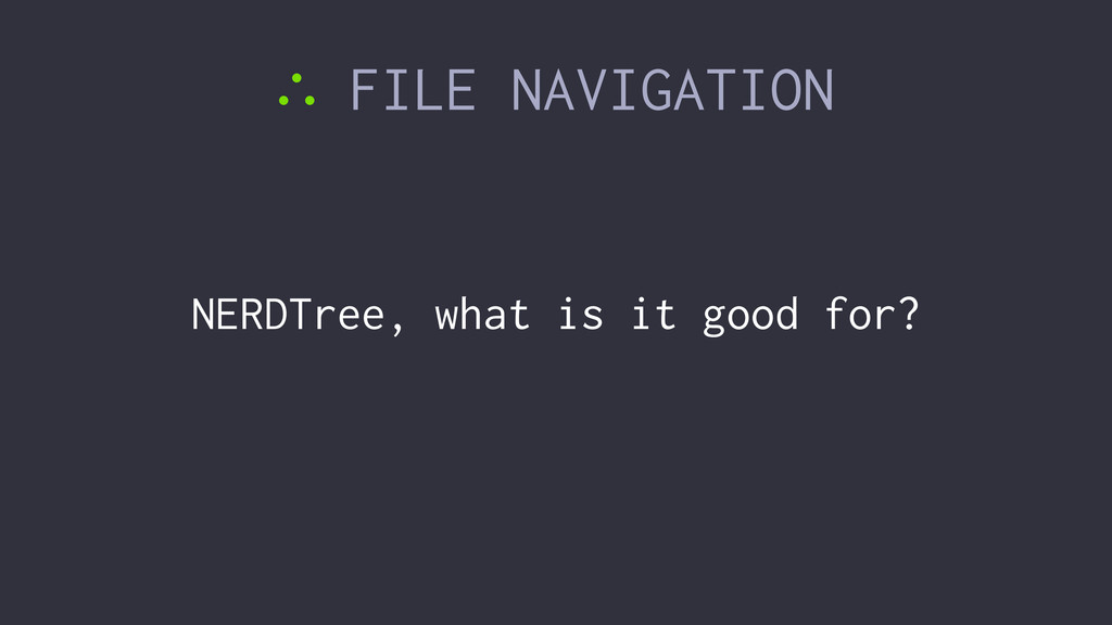∴ FILE NAVIGATION NERDTree, what is it good for?