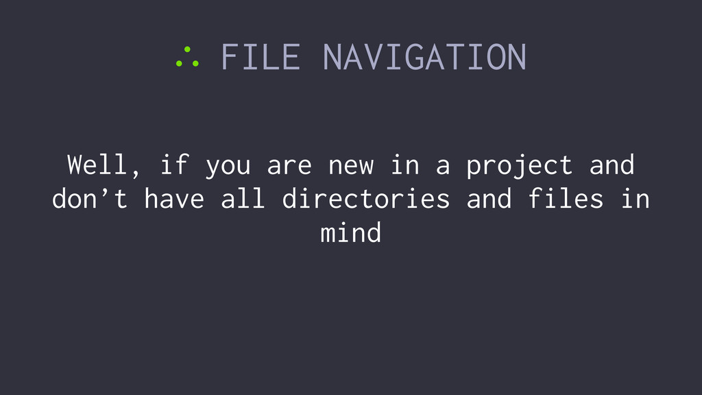 ∴ FILE NAVIGATION Well, if you are new in a pro...