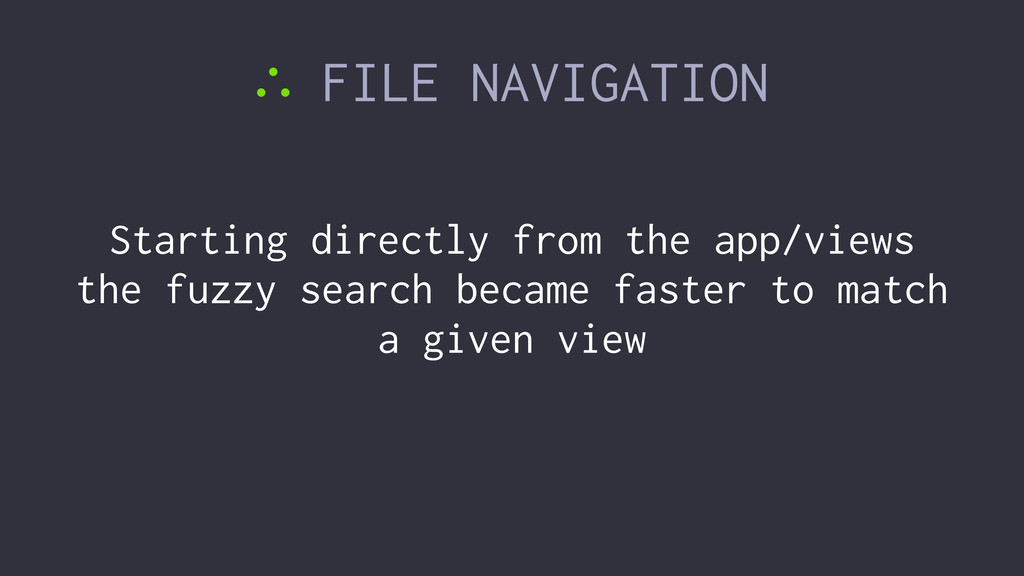 ∴ FILE NAVIGATION Starting directly from the ap...