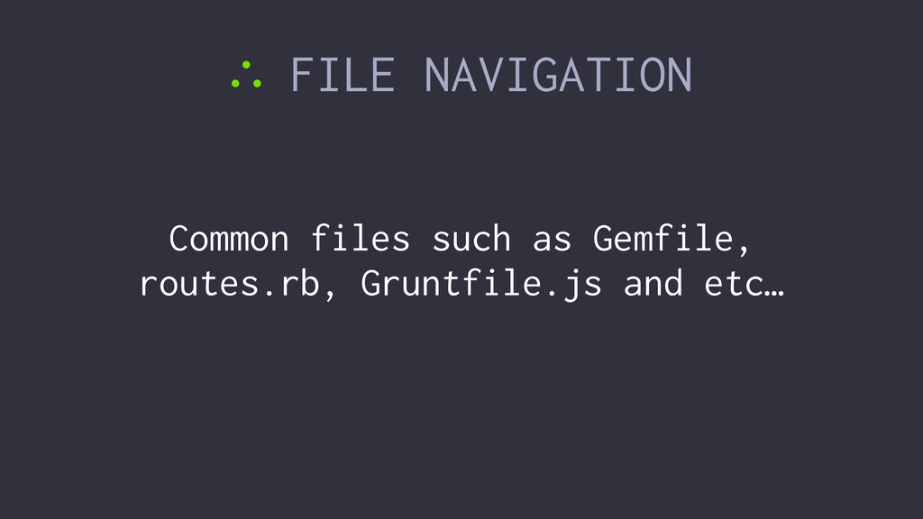 ∴ FILE NAVIGATION Common files such as Gemfile,...