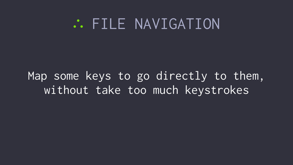 ∴ FILE NAVIGATION Map some keys to go directly ...
