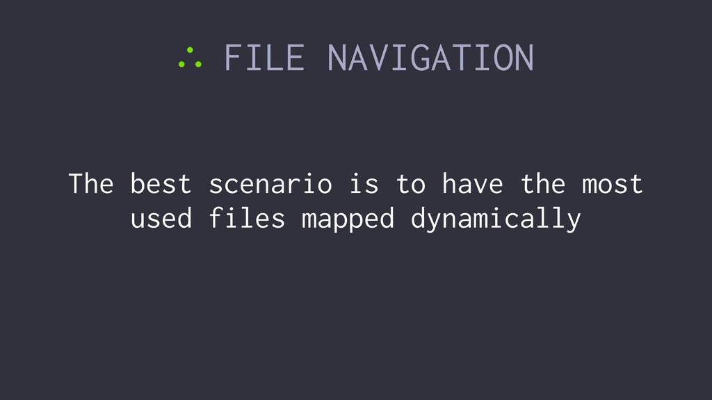 ∴ FILE NAVIGATION The best scenario is to have ...