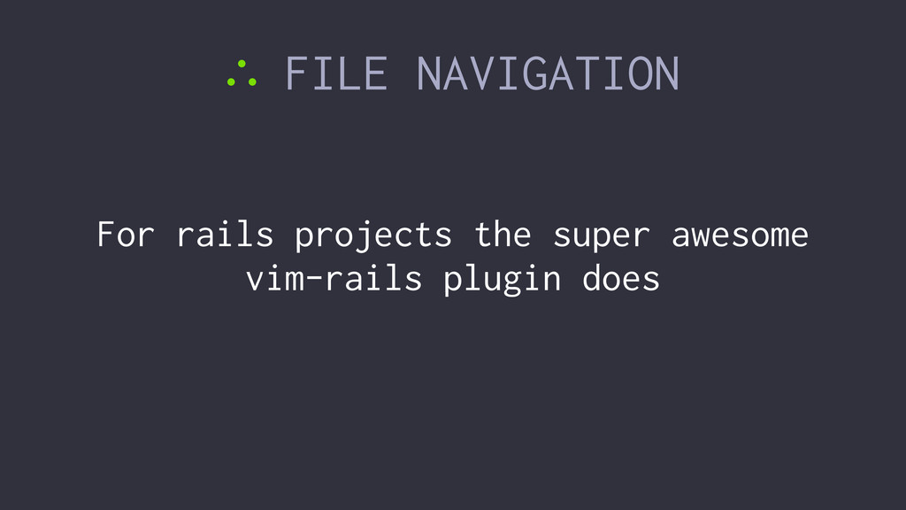 ∴ FILE NAVIGATION For rails projects the super ...