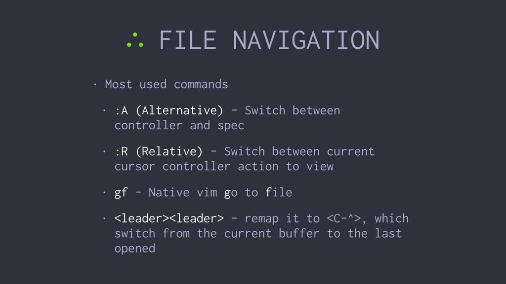 ∴ FILE NAVIGATION • Most used commands • :A (Al...