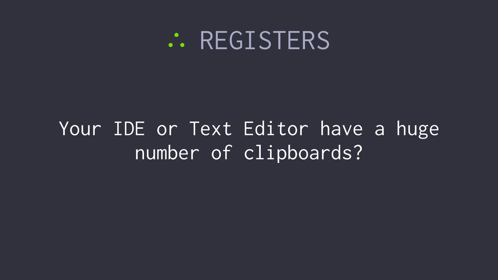 ∴ REGISTERS Your IDE or Text Editor have a huge...
