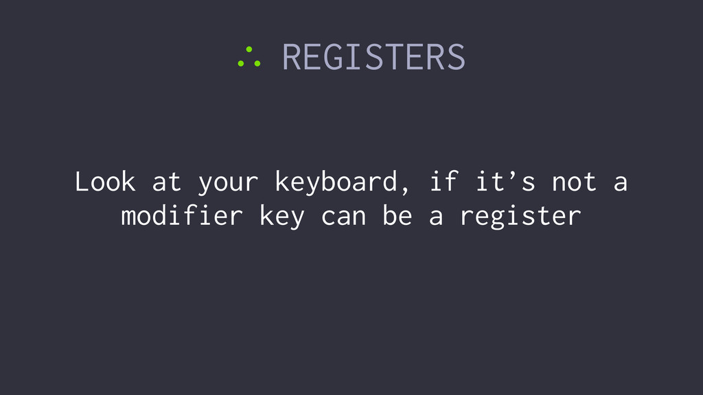 ∴ REGISTERS Look at your keyboard, if it's not ...