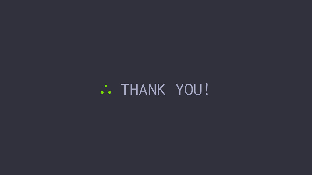 ∴ THANK YOU!