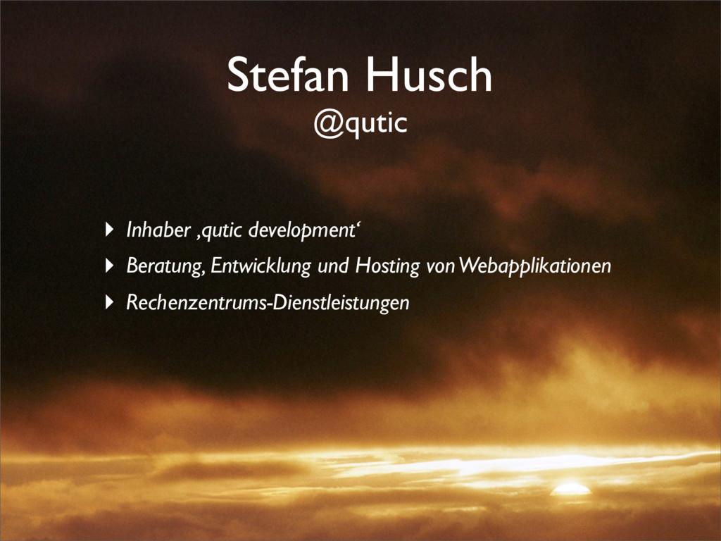 Stefan Husch @qutic ‣ Inhaber 'qutic developmen...
