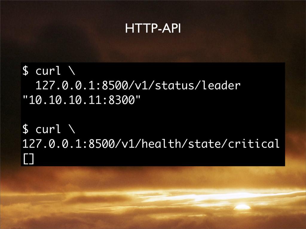 HTTP-API $ curl \ 127.0.0.1:8500/v1/status/lead...