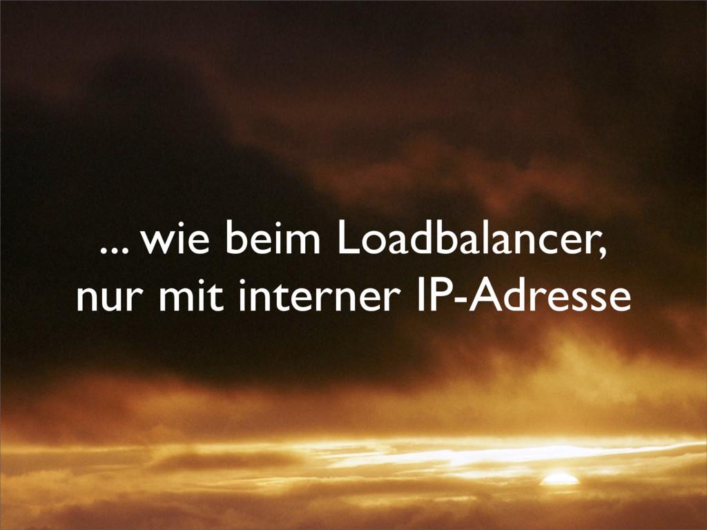 ... wie beim Loadbalancer, nur mit interner IP-...