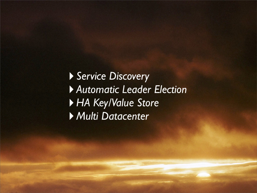 ‣Service Discovery ‣Automatic Leader Election ‣...