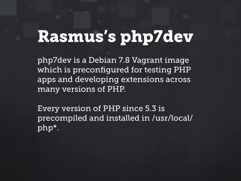 Rasmus's php7dev php7dev is a Debian 7.8 Vagran...