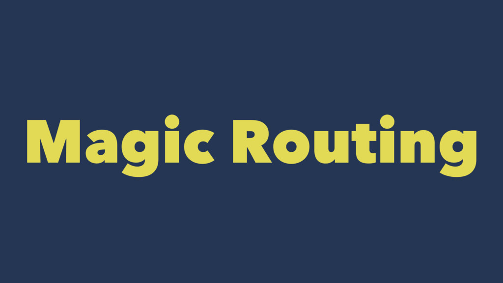 Magic Routing